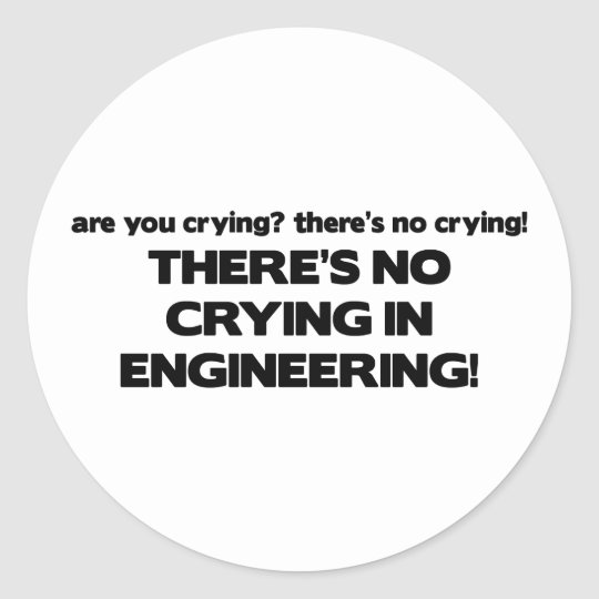 No Crying in Engineering Classic Round Sticker