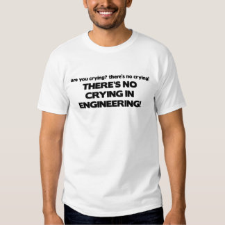 No Crying in Engineering T Shirts