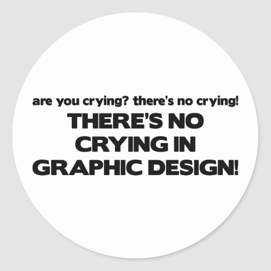 No Crying in Graphic Design Classic Round Sticker