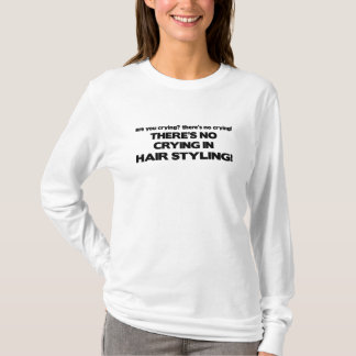 No Crying in Hair Styling T-Shirt