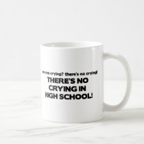 No Crying in High School Coffee Mug