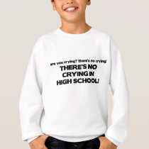 No Crying in High School Sweatshirt