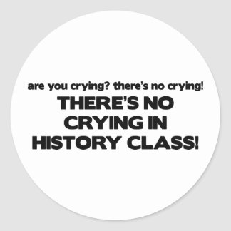 No Crying in History Class Classic Round Sticker