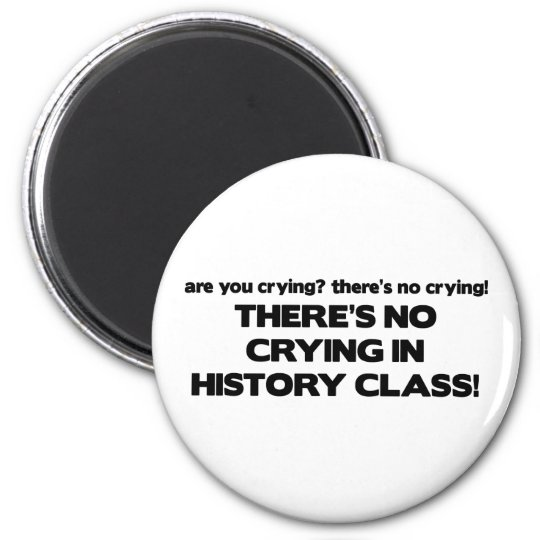 No Crying in History Class Magnet