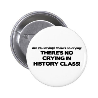 No Crying in History Class Pinback Button