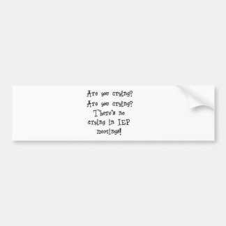 No Crying in IEP meetings Bumper Sticker