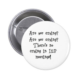 No Crying in IEP meetings Button