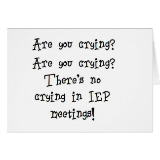 No Crying in IEP meetings Cards