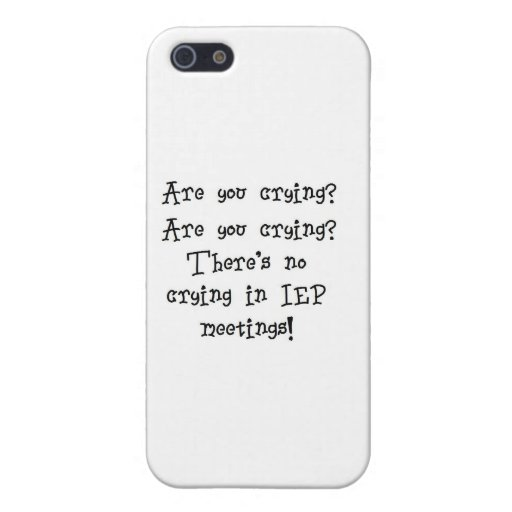 No Crying in IEP meetings Covers For iPhone 5