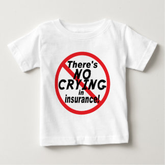 No Crying In Insurance Baby T-Shirt