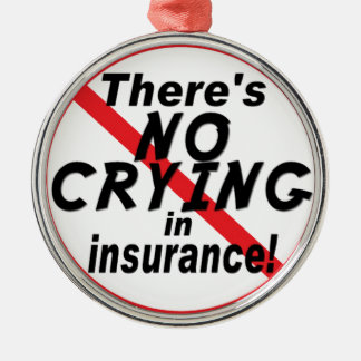 No Crying In Insurance Metal Ornament