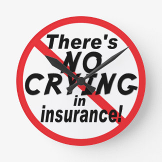 No Crying In Insurance Round Clock