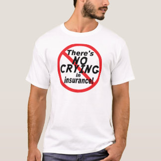 No Crying In Insurance T-Shirt