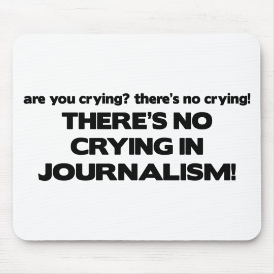 No Crying in Journalism Mouse Pad