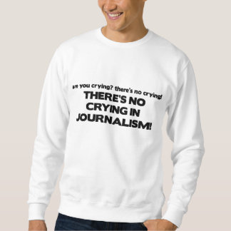 No Crying in Journalism Pullover Sweatshirt