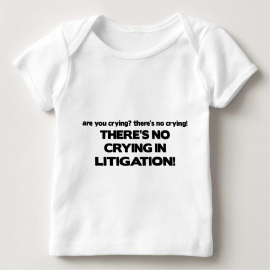 No Crying in Litigation Baby T-Shirt