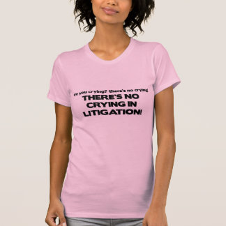 No Crying in Litigation T-Shirt
