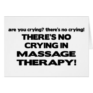 No Crying in Massage Therapy Card