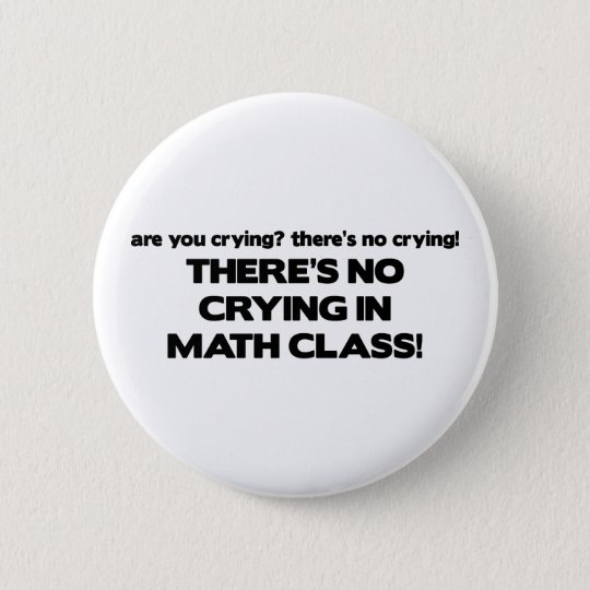 No Crying in Math Class Button