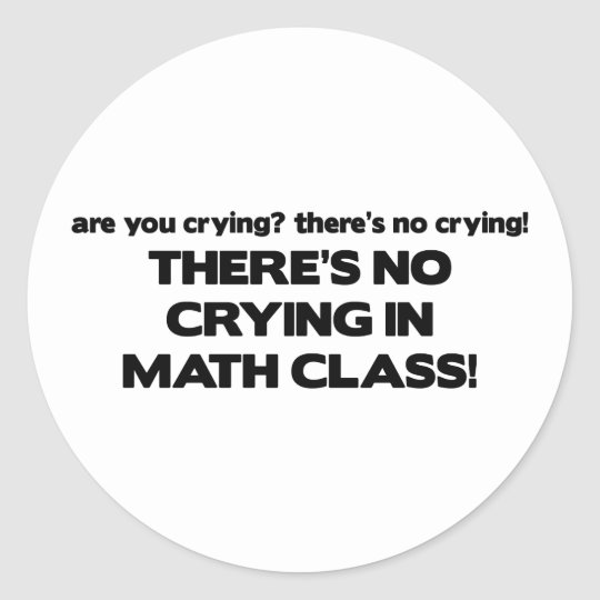 No Crying in Math Class Classic Round Sticker