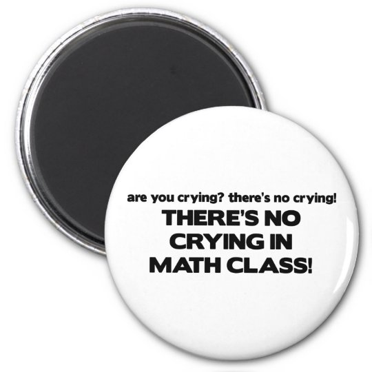 No Crying in Math Class Magnet
