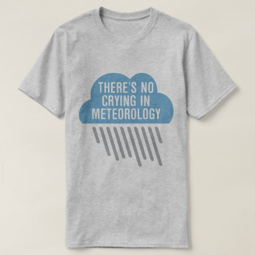 No Crying In Meteorology T-Shirt