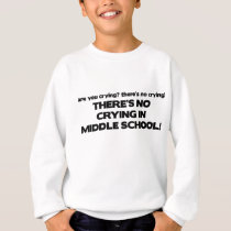 No Crying in Middle School Sweatshirt