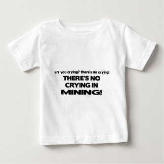 No Crying in Mining Baby T-Shirt