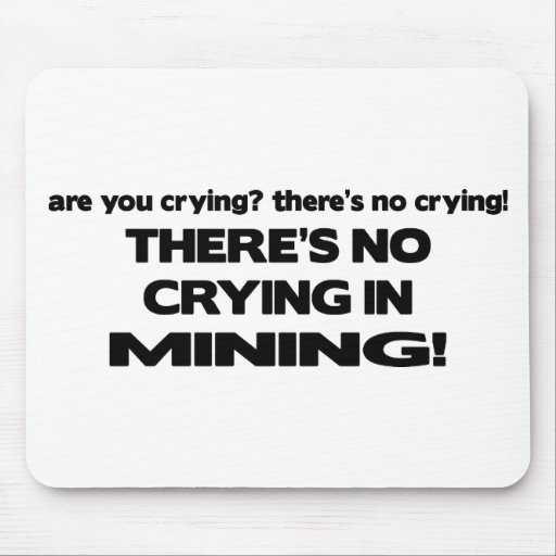 No Crying in Mining Mouse Mat