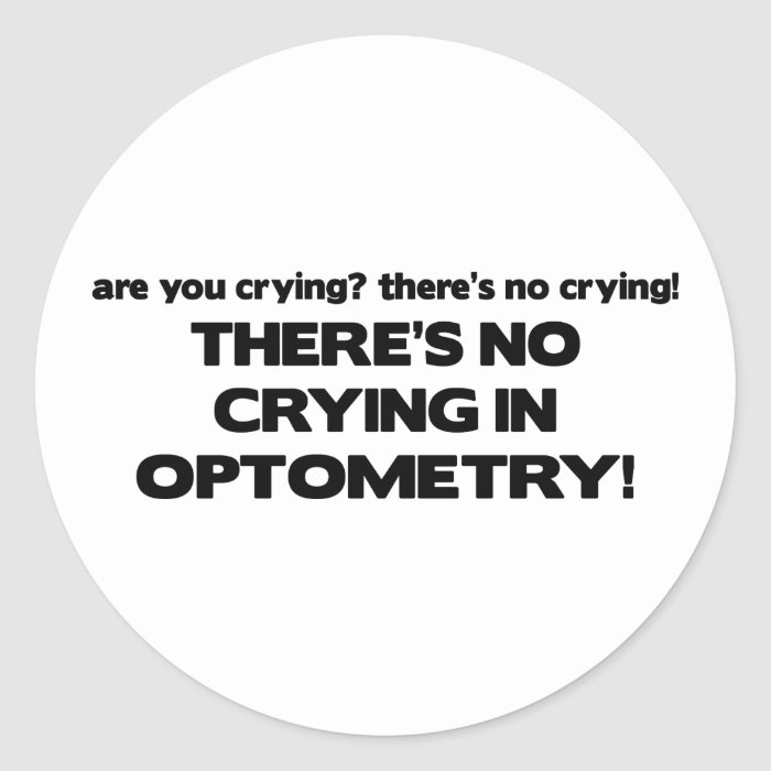 No Crying in Optometry Classic Round Sticker
