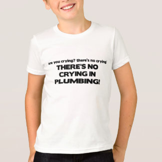 No Crying in Plumbing T-Shirt