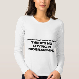 No Crying in Programming T-Shirt