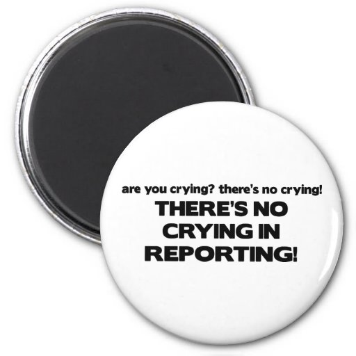 No Crying in Reporting Fridge Magnet