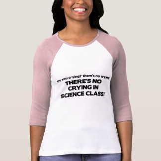 No Crying in Science Class Tees