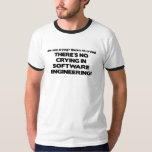 No Crying in Software Engineering T-Shirt