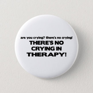 No Crying in Therapy Button