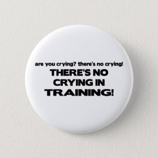 No Crying in Training Button