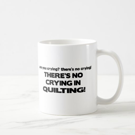 No Crying - Quilting Coffee Mug