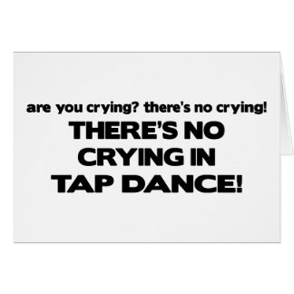 No Crying - Tap Dance Card