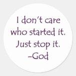 No cuido quién lo comenzó - lo paro. - Dios Pegatinas