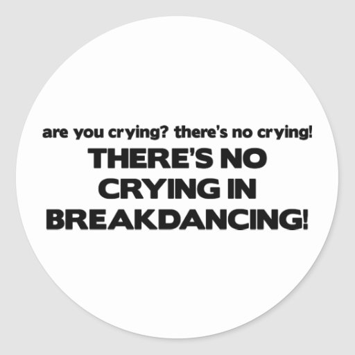 No Cyring - Breakdancing Classic Round Sticker