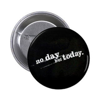 No Day But Today Pinback Buttons