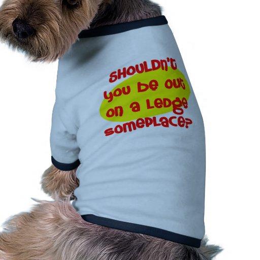 ¿No debe usted estar hacia fuera en una repisa en  Camiseta Con Mangas Para Perro
