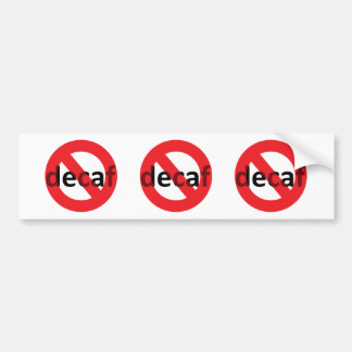 No Decaf! Car Bumper Sticker