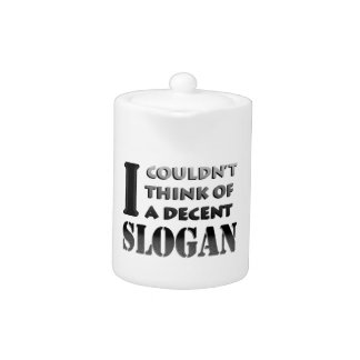 No decent slogan. teapot