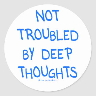 No Deep Thoughts Round Stickers