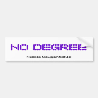 NO DEGREE BUMPER STICKER