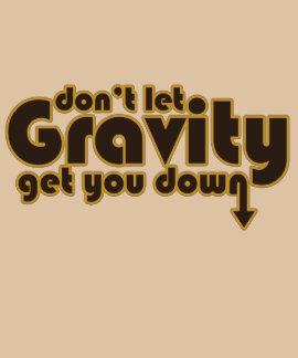 No deje la gravedad conseguirle abajo para los fri camisetas