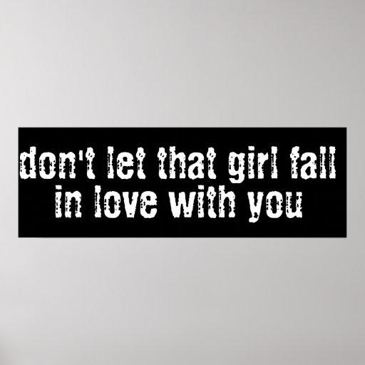 no deje que caída del chica en amor con usted posters
