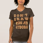 No dibuje en un Cyborg Camiseta